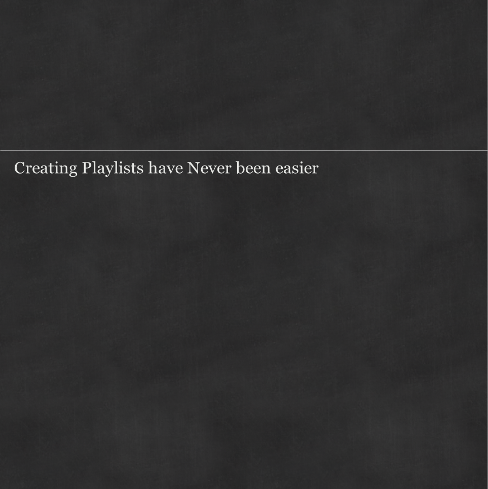 Creating Playlists have Never been easier